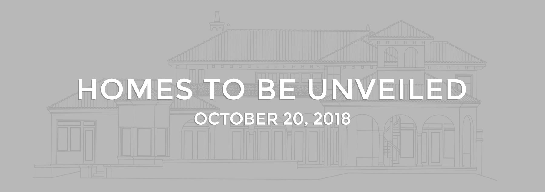 Homes to be Unveiled October 20, 2018